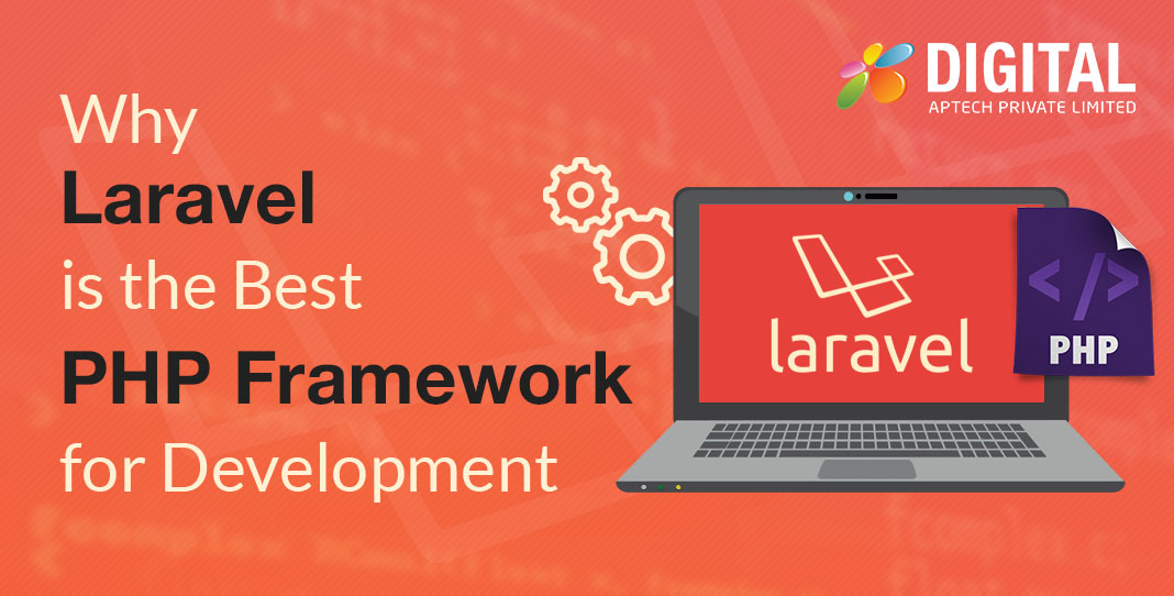 Must-Known Reasons Why Laravel is the Best PHP Framework for Development
