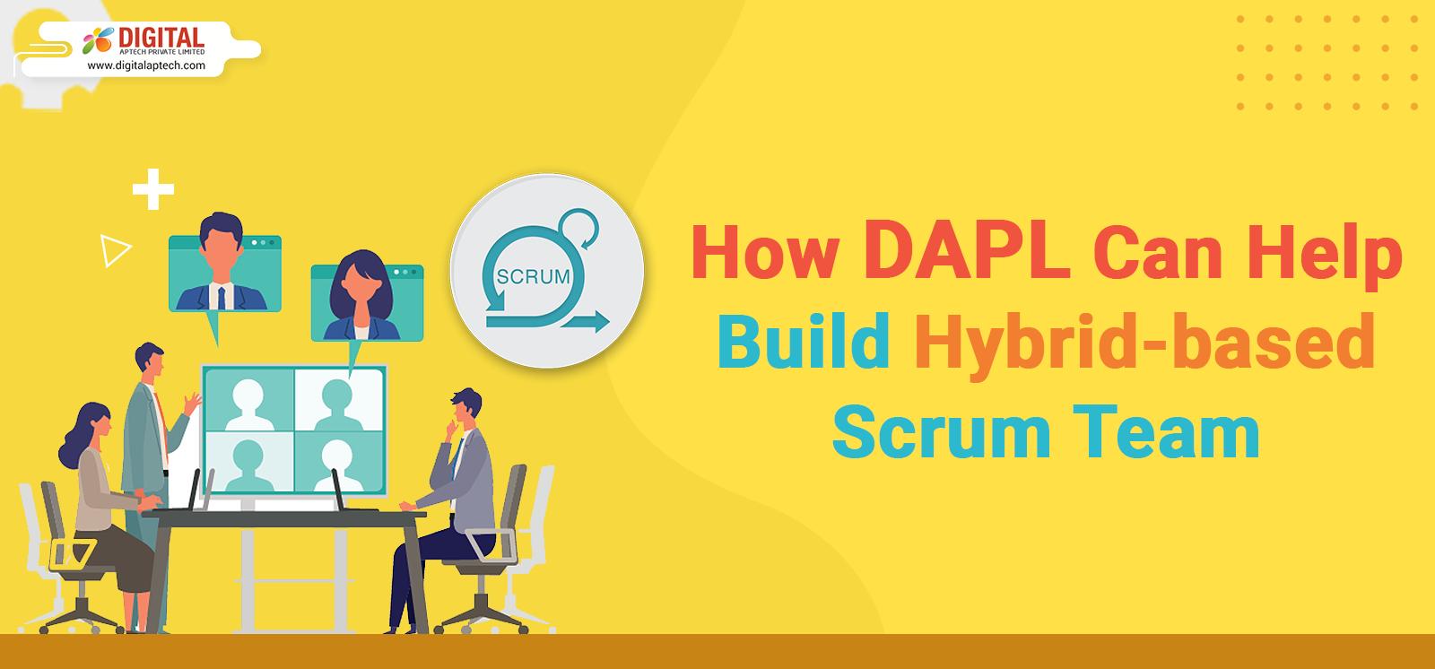 How DAPL Can Help Build Hybrid-based Scrum Team